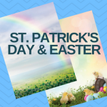 ST. PATRICK'S DAY & EASTER